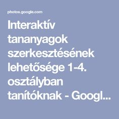 Interaktív tananyagok szerkesztéséhez segítség 1-4. osztályban tanítóknak - Google Fotók Play To Learn, Album, Teaching, Education, School, Google, Dream Garden, Outdoor, Outdoors
