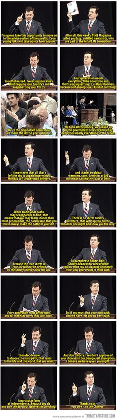 THIS is surprisingly deep ! From Stephen Colbert's speech to the University of Virginia's class of 2013.