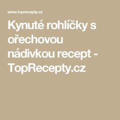Kynuté rohlíčky s ořechovou nádivkou recept - TopRecepty.cz
