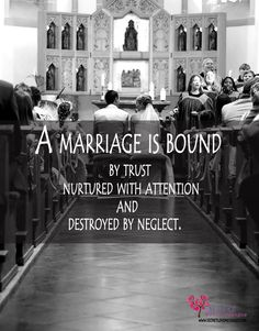 A marriage is bound by trust, nurtured with attention, and destroyed by neglect.