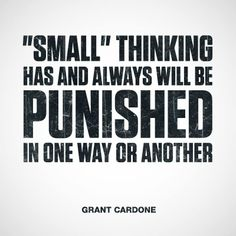 """'""""Small"""" Thinking Has And Always Will Be Punished In One Way Or Another' ~ Grant Cardone #goals #quotes #thinkbig"""