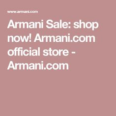 Armani Sale: shop now! Armani.com official store - Armani.com