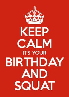 KEEP CALM ITS YOUR BIRTHDAY AND SQUAT