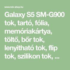 Galaxy S5 SM-G900 tok, tartó, fólia, memóriakártya, töltő, bőr tok, lenyitható tok, flip tok, szilikon tok, műanyag tok, kijelzővédő fólia, ceruza,telefontok, mobiltok, bőrtok, olcsó.