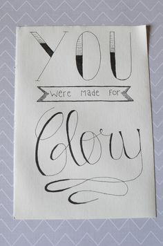 """Hand Lettered- """"You Were Made For Glory"""""""