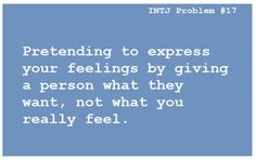 INTJ I'm not into but I do this a lot. I have people figured out usually and I give them what they want I guess to gain more favour with them