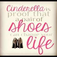 Cinderella is proof that a pair of shoes can change your life - a socialite.     www.socialitepr.nl   (quote, online PR, bureau, MarComm, advies, Amsterdam)