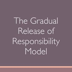 Effective Use of the Gradual Release of Responsibility Model