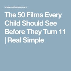 The 50 Films Every Child Should See Before They Turn 11 | Real Simple