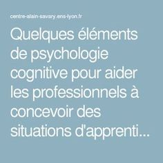 Quelques éléments de psychologie cognitive pour aider les professionnels à concevoir des situations d'apprentissages — Centre Alain Savary - Education prioritaire - ifé Psychologie Cognitive, Education Positive, Flipped Classroom, Data Science, Coaching, Communication, Medical, Positivity, Centre