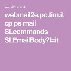 webmail2e.pc.tim.it cp ps mail SLcommands SLEmailBody?l=it