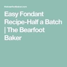 Easy Fondant Recipe-Half a Batch | The Bearfoot Baker