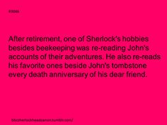 This was cute and happy and then it wasn't. <-- My thoughts exactly. <-- And mine.  I'd also like to call to your attention the fact that it is implied here that Sherlock retired after John died.  As if he couldn't bear to return to the old life without his best friend.  *nope*