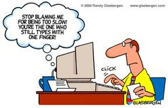 Out with the truth! How many of you still type with one finger?