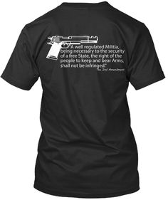 """2nd Amendment shirts and Hoodies    *****    """"A well regulated Militia, being necessary to the security of a free State, the right of the people to keep and bear Arms, shall not be infringed."""""""