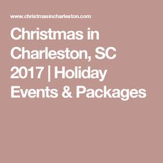 Christmas in Charleston, SC 2017   Holiday Events & Packages
