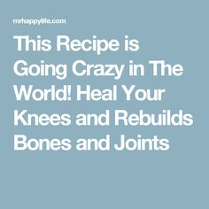 This Recipe is Going Crazy in The World! Heal Your Knees and Rebuilds Bones and Joints