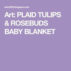 Art: PLAID TULIPS & ROSEBUDS BABY BLANKET