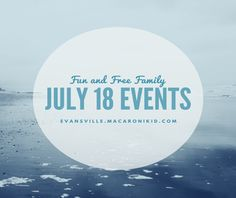 FREE Family Friendly Events on July 18 | Macaroni Kid