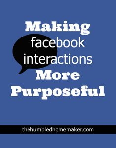 Making Facebook Interactions More Purposeful - TheHumbledHomemaker.com