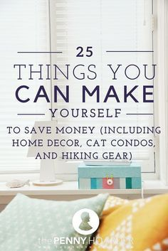 25 things you can make yourself to save money including home decor 25 things you can make yourself to save money including home decor cat condos and hiking gear solutioingenieria Choice Image
