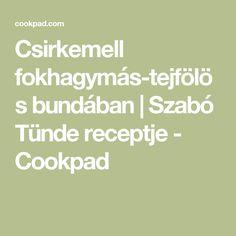 Csirkemell fokhagymás-tejfölös bundában | Szabó Tünde receptje - Cookpad