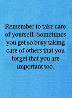 Quotes There is a misperception, of taking care of others, no matter what, the truth is you can only take care of somebody else when you know how to take care of yourself.