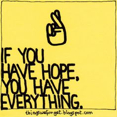 ...if you have hope, you have everything