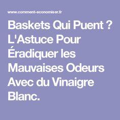 Baskets Qui Puent ? L'Astuce Pour Éradiquer les Mauvaises Odeurs Avec du Vinaigre Blanc.