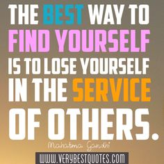 The best way to find yourself is to lose yourself in the service of others ~ Mahatma Gandi Quotes About God, Me Quotes, Godly Quotes, Helping Others Quotes, Mahatma Gandhi Quotes, Service Quotes, We Are The World, Losing You, Life Lessons