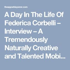 A Day In The Life Of Federica Corbelli – Interview – A Tremendously Naturally Creative and Talented Mobile Artist