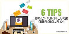 6 Tips To Crush Your Influencer Outreach Campaign!