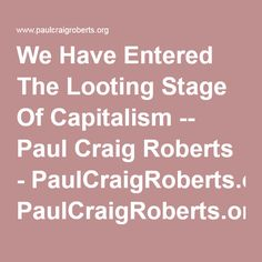 We Have Entered The Looting Stage Of Capitalism -- Paul Craig Roberts - PaulCraigRoberts.org