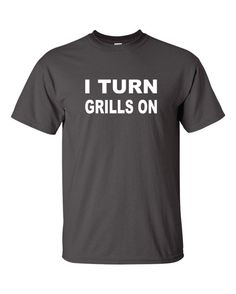 I TURN GRILLS ON  4th Of July Redneck Shirt  Dad by gulftees