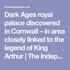 Dark Ages royal palace discovered in Cornwall – in area closely linked to the legend of King Arthur | The Independent