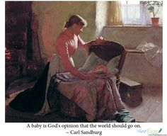 """""""A baby is God's opinion that the world should go on.""""  ~ Carl Sandburg"""