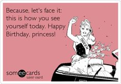 Because, let's face it: this is how you see yourself today. Happy Birthday, princess!