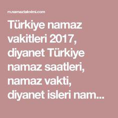 Türkiye namaz vakitleri 2017, diyanet Türkiye namaz saatleri, namaz vakti, diyanet isleri namaz saati, sabah, ögle, ikindi, aksam, yatsi, teravih, diyanet isleri baskanligi vakitler