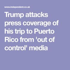 Trump attacks press coverage of his trip to Puerto Rico from 'out of control' media