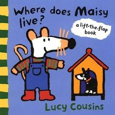 Where Does Maisy Live?: A Lift-the-Flap Book. Love it.