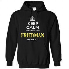 Keep Calm And Let FRIEDMAN Handle It - #tee aufbewahrung #dressy sweatshirt. PURCHASE NOW => https://www.sunfrog.com/Automotive/Keep-Calm-And-Let-FRIEDMAN-Handle-It-pgbpznfpjw-Black-56924702-Hoodie.html?68278