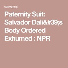 Paternity Suit: Salvador Dali's Body Ordered Exhumed : NPR
