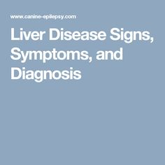 Liver Disease Signs, Symptoms, and Diagnosis