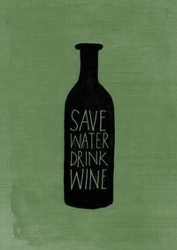 Save water, drink wine. so true!