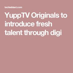 YuppTV Originals to introduce fresh talent through digi