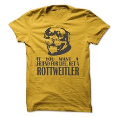 f You Want A Friend For Life, Get A Rottweiler LIMITED TIME ONLY. ORDER NOW if you like, Item Not Sold Anywhere Else. Amazing for you or gift for your family members and your friends. Thank you! #friend