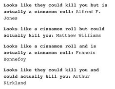 This is the truest thing I've ever read. FRANCIS IS A CINNAMON ROLL