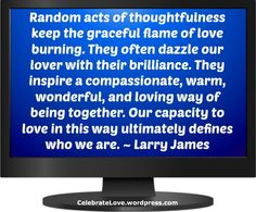Be thoughtful. Listen for ways to make others smile!Larry James, #celebrate love