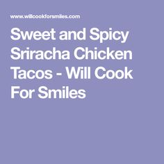Sweet and Spicy Sriracha Chicken Tacos - Will Cook For Smiles