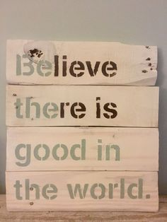 Believe there is good in the world. Handcrafted Sign Wood Pallets, Pallet Wood, Pallet Tree, Farmhouse Homes, How To Make Tea, Diy Wall Art, Unique Home Decor, Wooden Signs, Chalk Paint